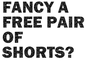 Fancy a free pair of shorts?